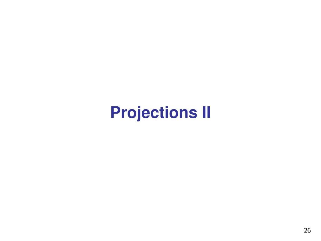 Projections II