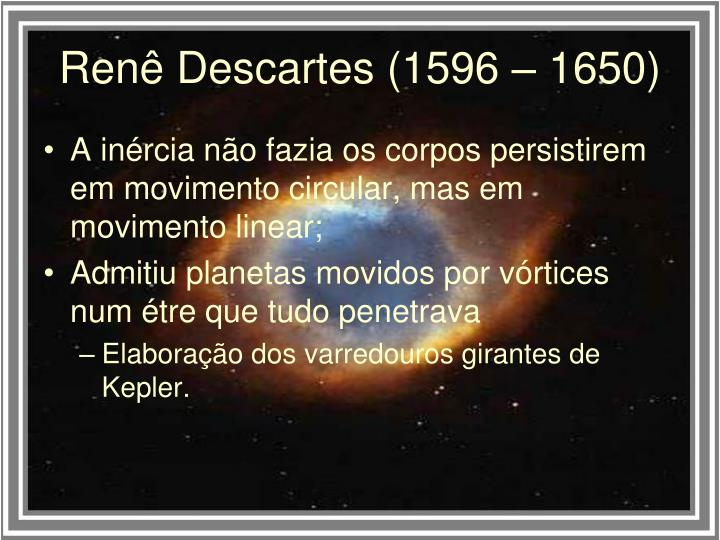 Renê Descartes (1596 – 1650)