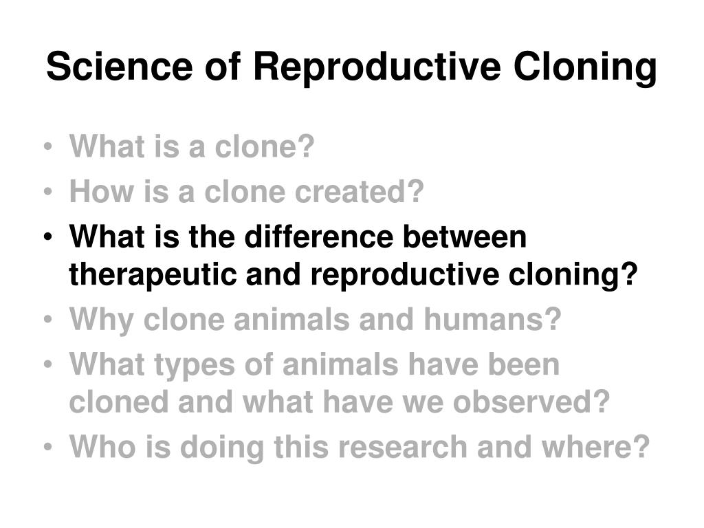 the science of cloning Cloning is the process of taking genetic information from one living thing and creating identical copies of it the copied material is called a clone geneticists have cloned cells, tissues, genes .