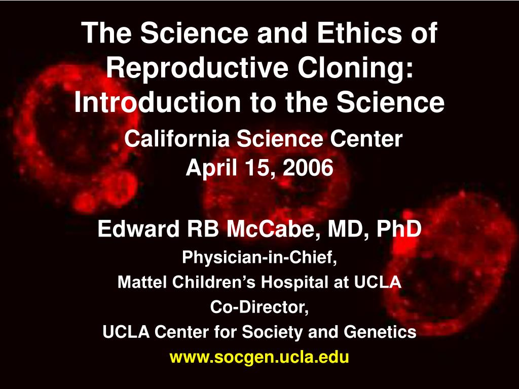 The Science and Ethics of Reproductive Cloning: