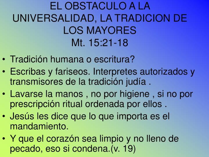 EL OBSTACULO A LA UNIVERSALIDAD, LA TRADICION DE LOS MAYORES