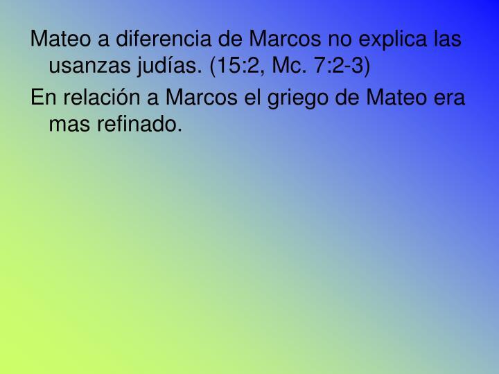 Mateo a diferencia de Marcos no explica las usanzas judías. (15:2, Mc. 7:2-3)