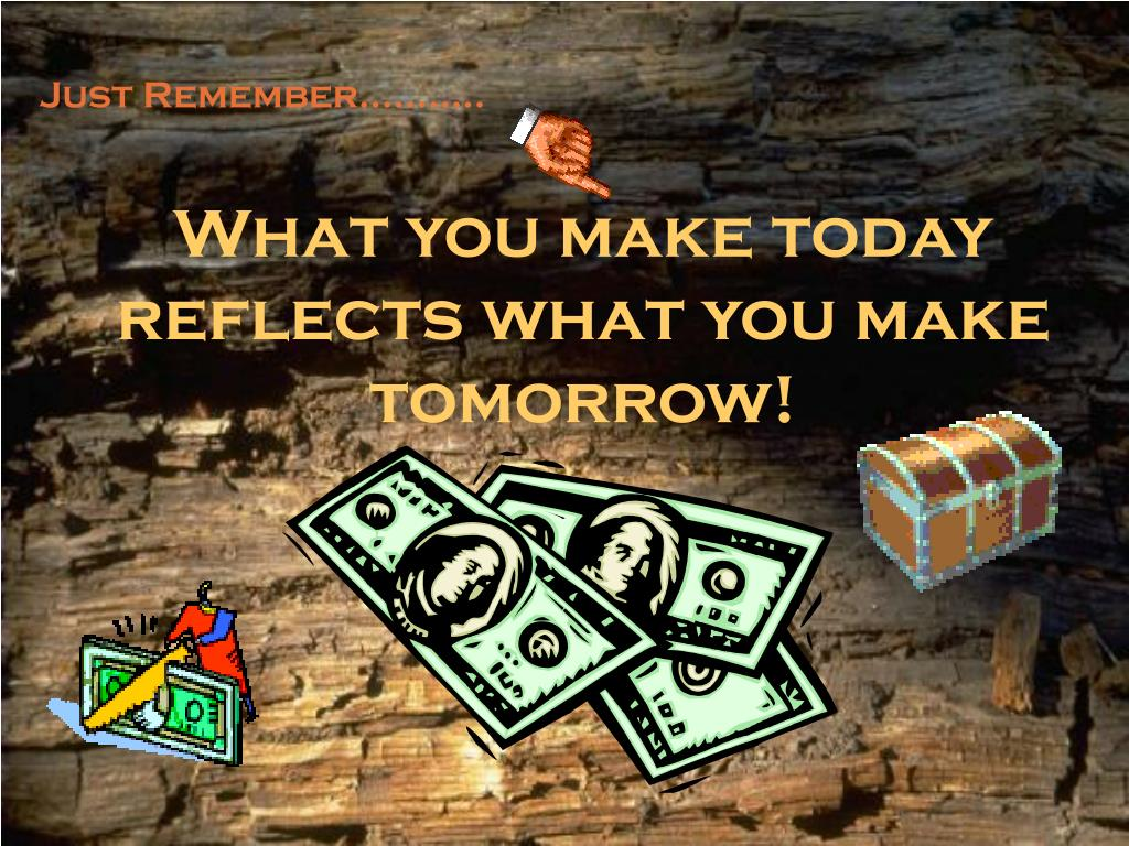 What you make today reflects what you make tomorrow!