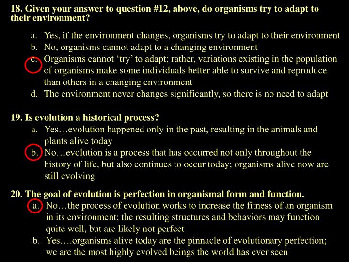 18. Given your answer to question #12, above, do organisms try to adapt to their environment?