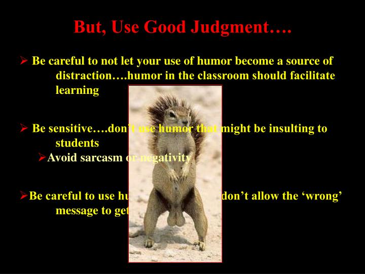 But, Use Good Judgment….