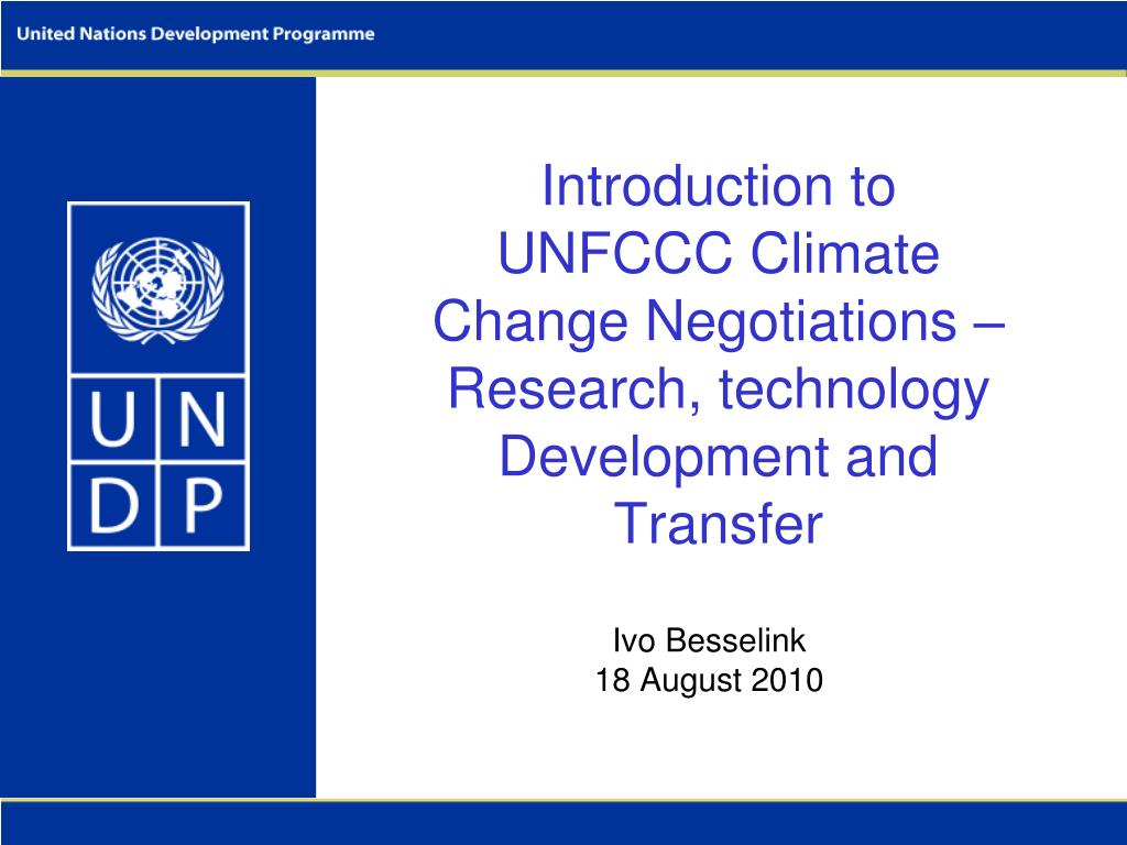 Introduction to UNFCCC Climate Change Negotiations –Research, technology Development and Transfer