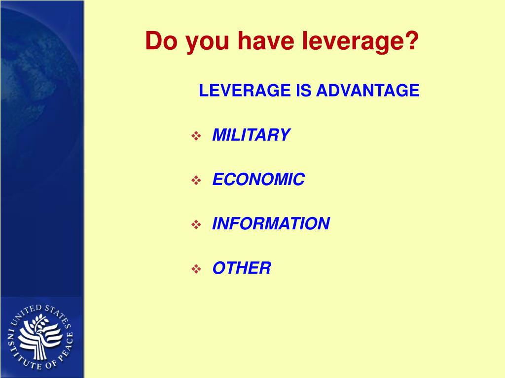 Do you have leverage?