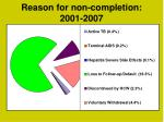 reason for non completion 2001 2007