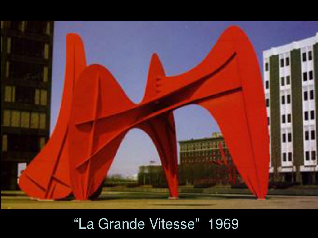 """""""La Grande Vitesse""""  1969"""