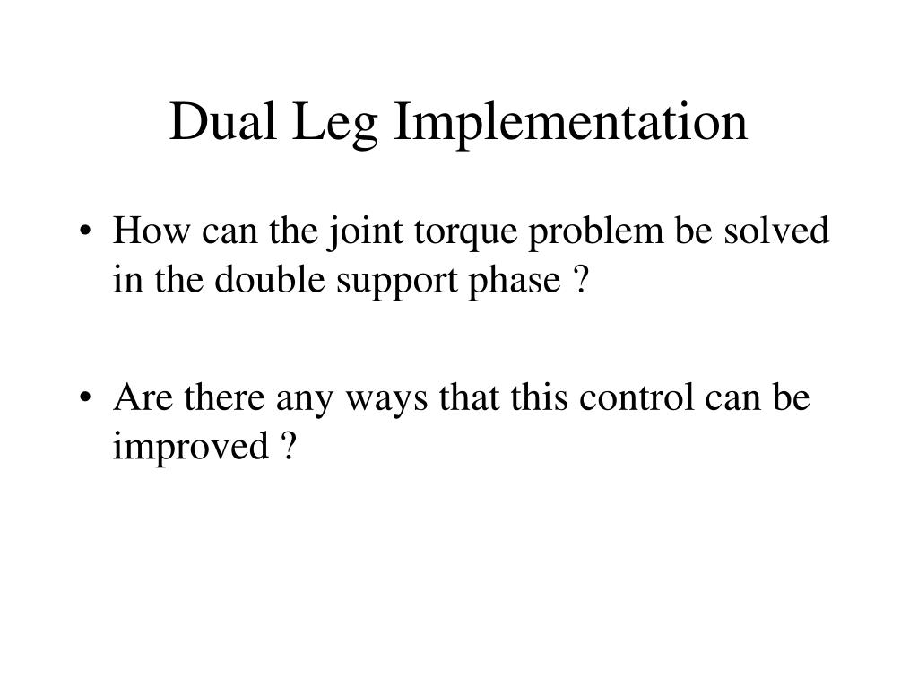 Dual Leg Implementation