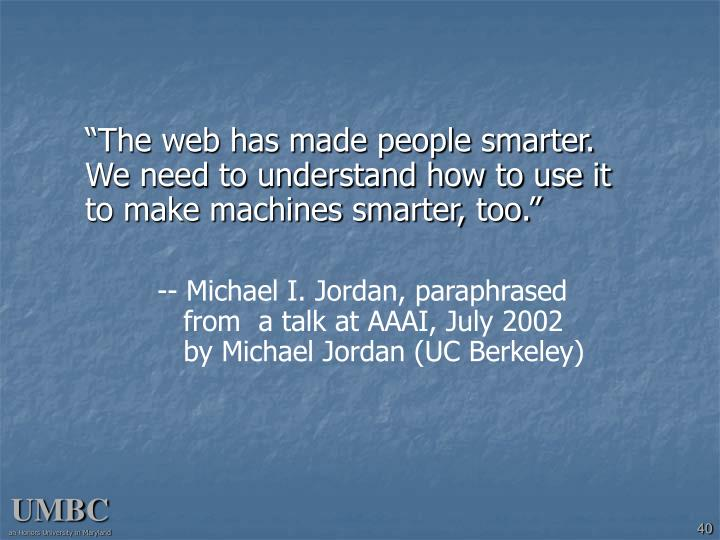 """The web has made people smarter.  We need to understand how to use it to make machines smarter, too."""