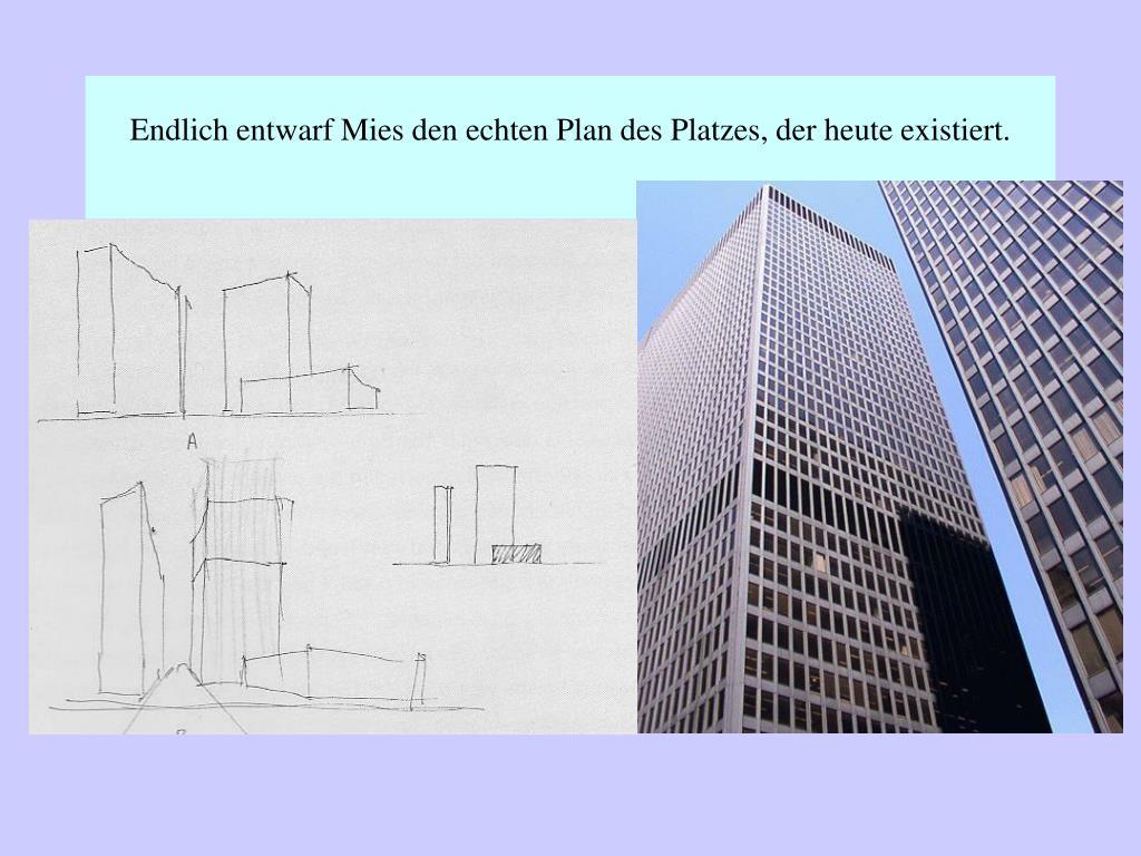 Endlich entwarf Mies den echten Plan des Platzes, der heute existiert.