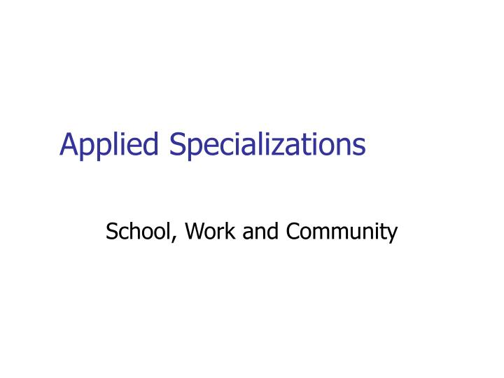 Applied Specializations