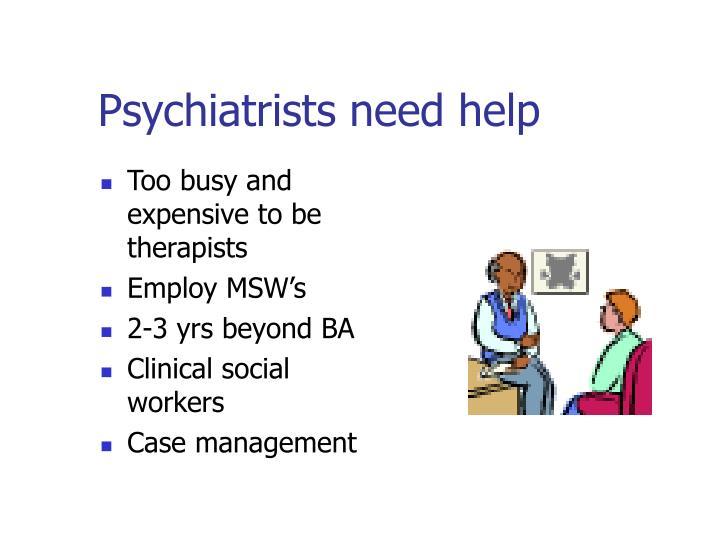 Psychiatrists need help