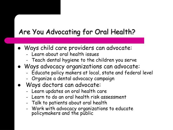 Are you advocating for oral health