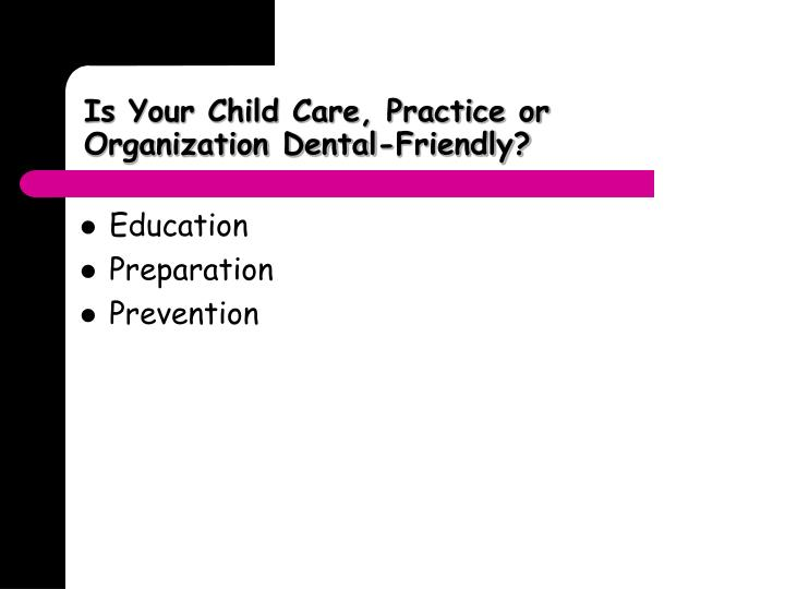 Is your child care practice or organization dental friendly