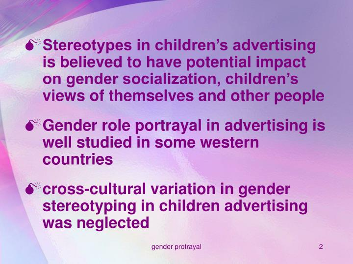 Stereotypes in children's advertising is believed to have potential impact on gender socialization, children's views of themselves and other people