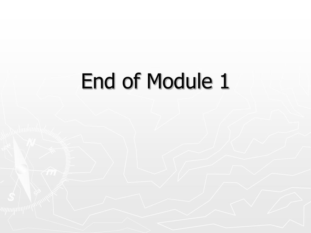 End of Module 1