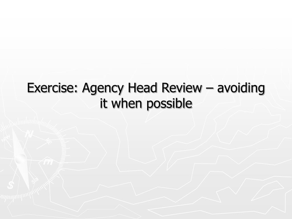 Exercise: Agency Head Review – avoiding it when possible