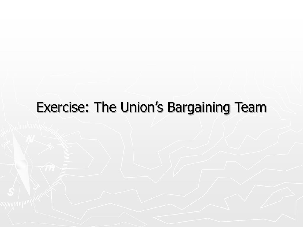 Exercise: The Union's Bargaining Team