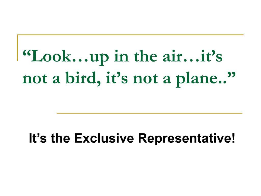 """Look…up in the air…it's not a bird, it's not a plane.."""