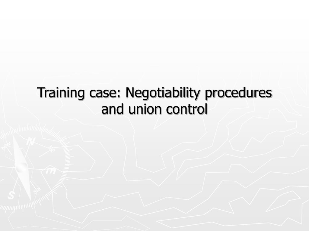 Training case: Negotiability procedures and union control