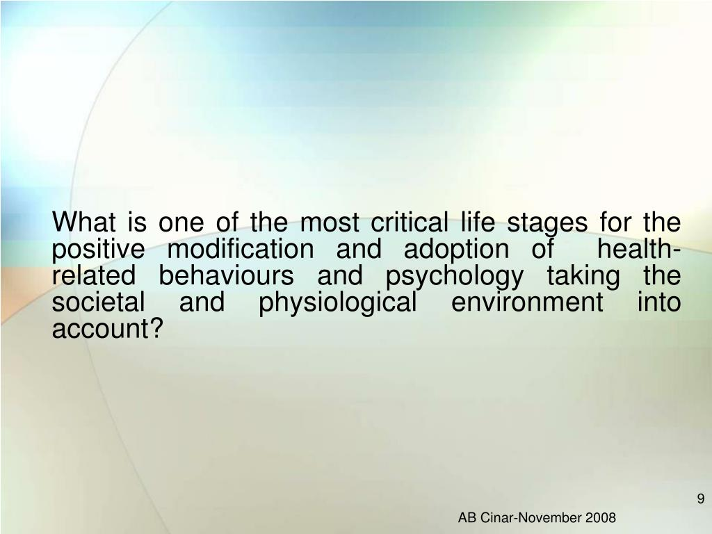 What is one of the most critical life stages for the positive modification and adoption of  health-related behaviours and psychology taking the societal and physiological environment into account?