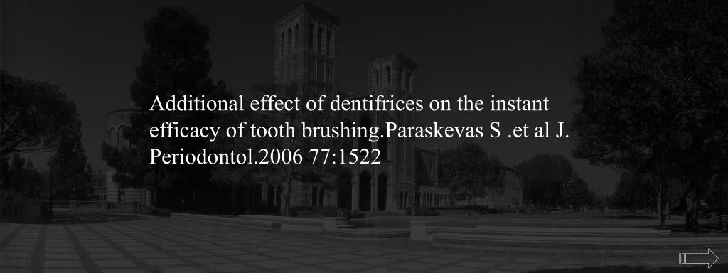 Additional effect of dentifrices on the instant efficacy of tooth brushing.Paraskevas S .et al J. Periodontol.2006 77:1522