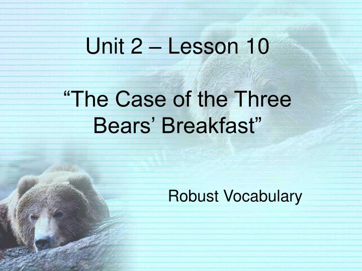 Unit 2 lesson 10 the case of the three bears breakfast
