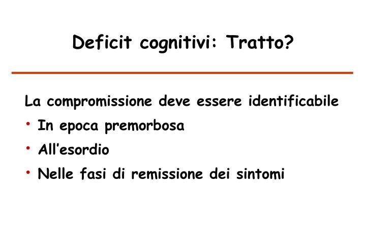 Deficit cognitivi: Tratto?
