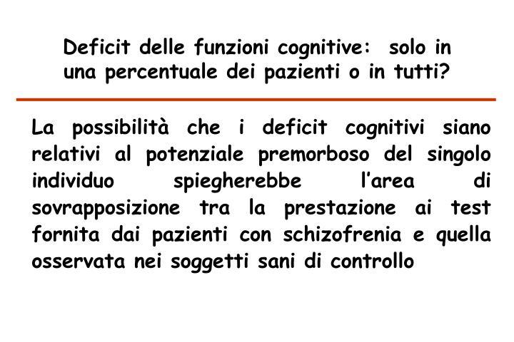 Deficit delle funzioni cognitive:  solo in una percentuale dei pazienti o in tutti?