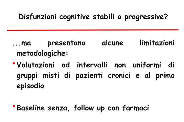 Disfunzioni cognitive stabili o progressive?