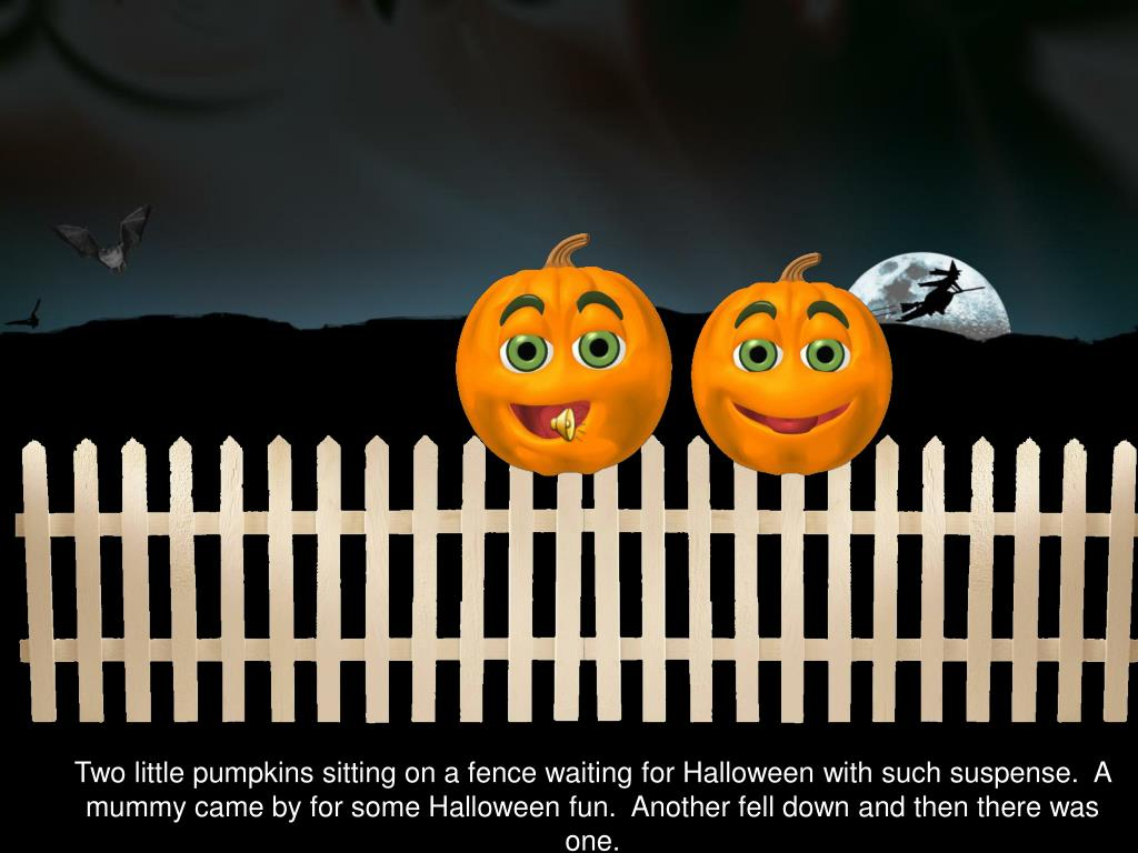 Two little pumpkins sitting on a fence waiting for Halloween with such suspense.  A  mummy came by for some Halloween fun.  Another fell down and then there was one.