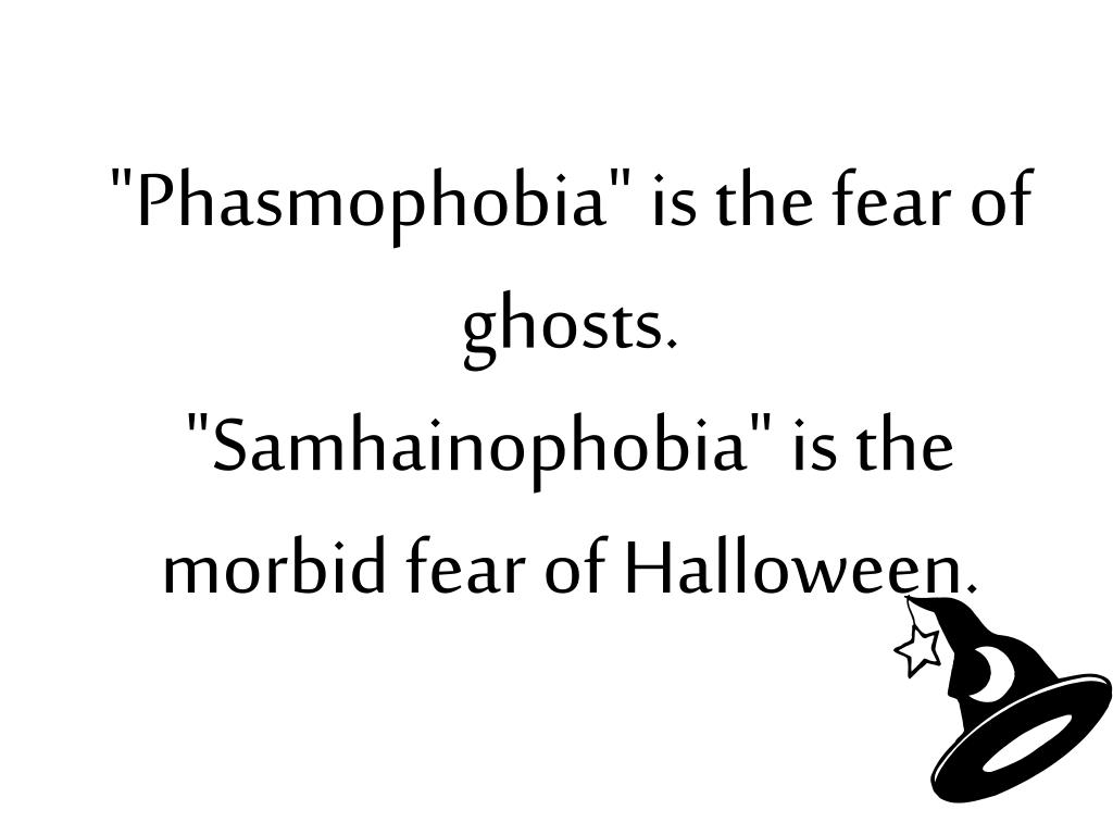 """Phasmophobia"" is the fear of ghosts."