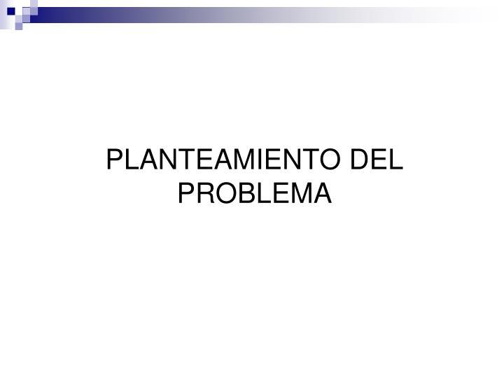 PLANTEAMIENTO DEL
