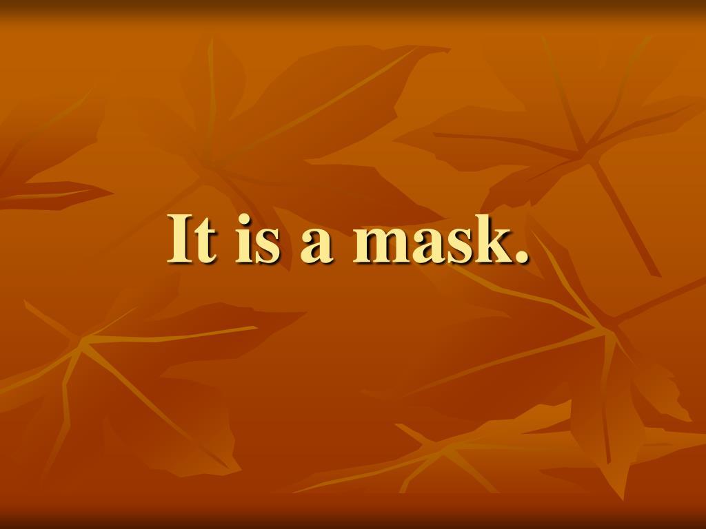It is a mask.