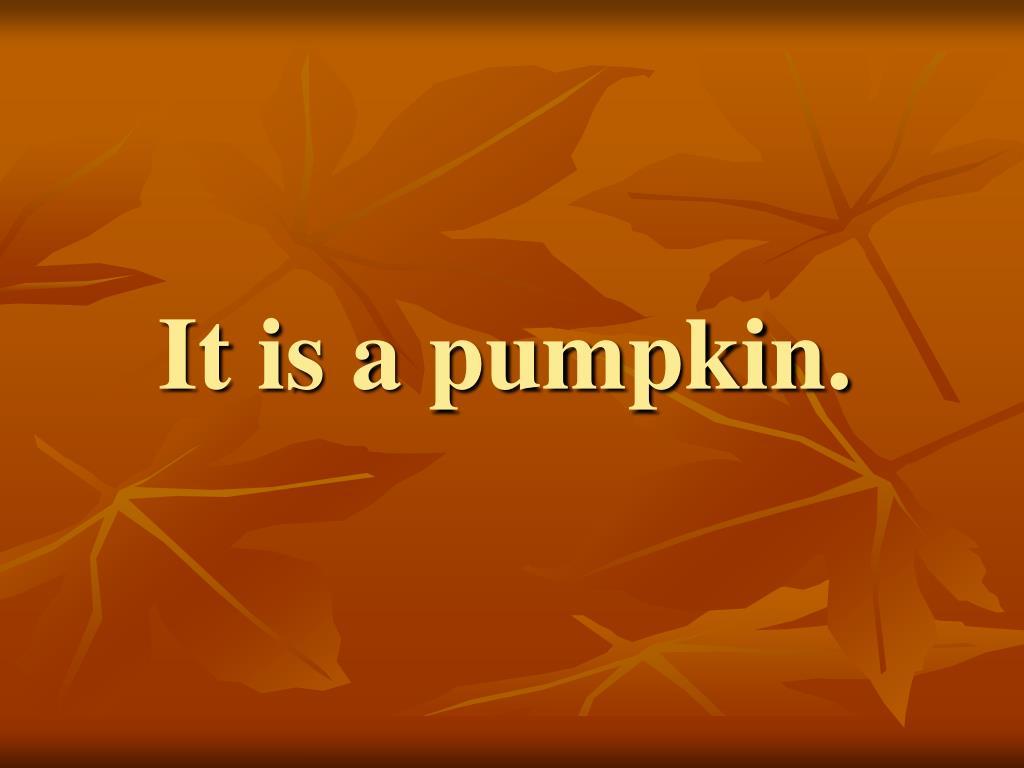 It is a pumpkin.