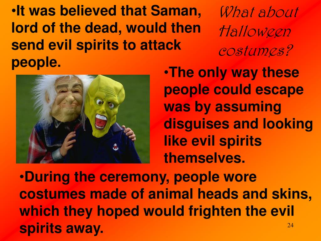 It was believed that Saman, lord of the dead, would then send evil spirits to attack people.