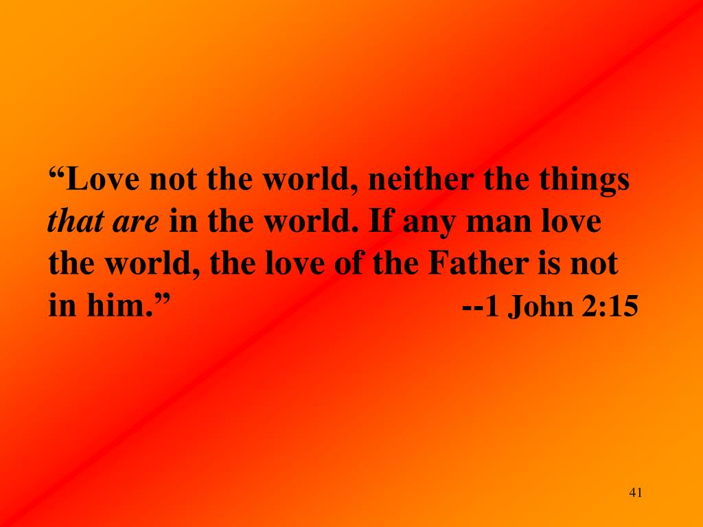 """Love not the world, neither the things"