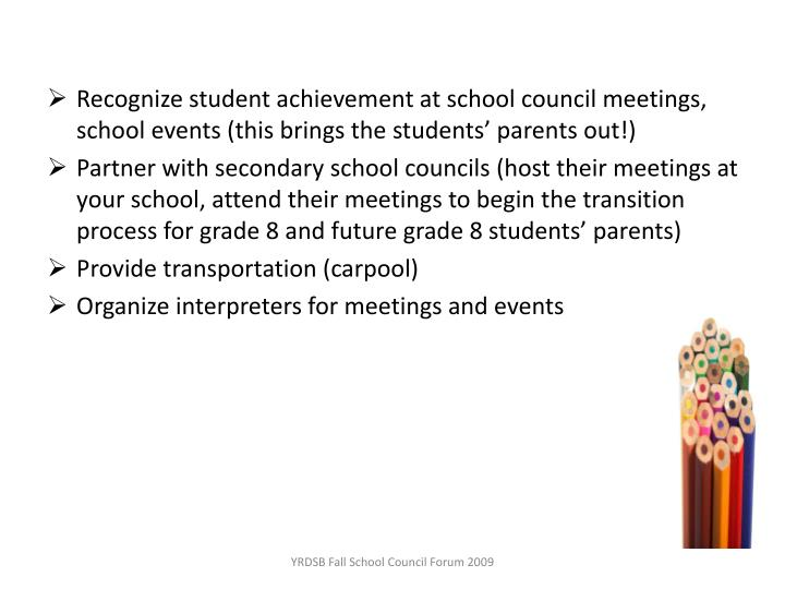 Recognize student achievement at school council meetings, school events (this brings the students' parents out!)