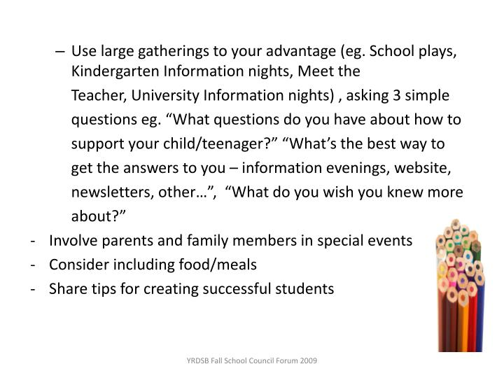 Use large gatherings to your advantage (eg. School plays, Kindergarten Information nights, Meet the