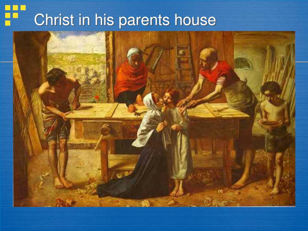 Christ in his parents house
