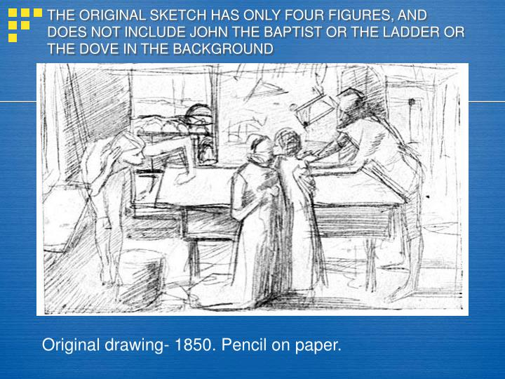 THE ORIGINAL SKETCH HAS ONLY FOUR FIGURES, AND DOES NOT INCLUDE JOHN THE BAPTIST OR THE LADDER OR TH...