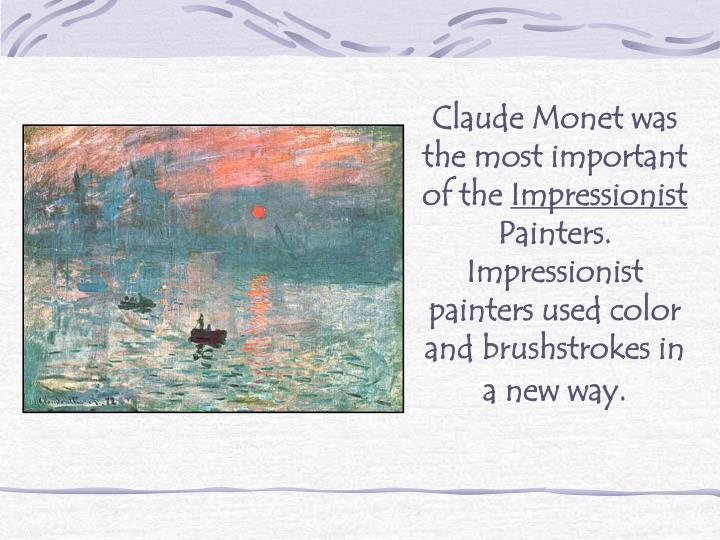 Claude Monet was the most important of the