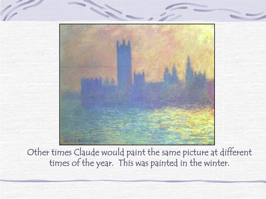 Other times Claude would paint the same picture at different times of the year.  This was painted in the winter.