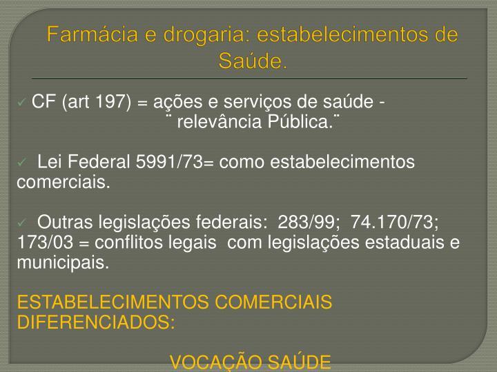 Farmácia e drogaria: estabelecimentos de Saúde.