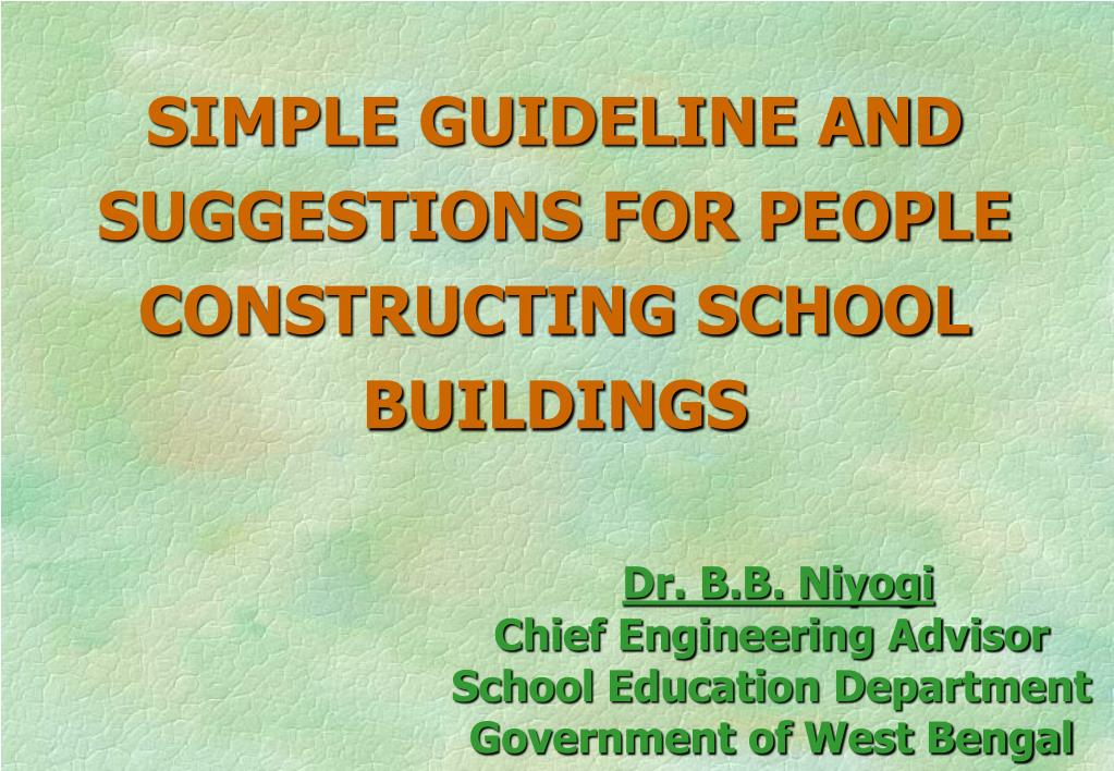 SIMPLE GUIDELINE AND SUGGESTIONS FOR PEOPLE CONSTRUCTING SCHOOL BUILDINGS