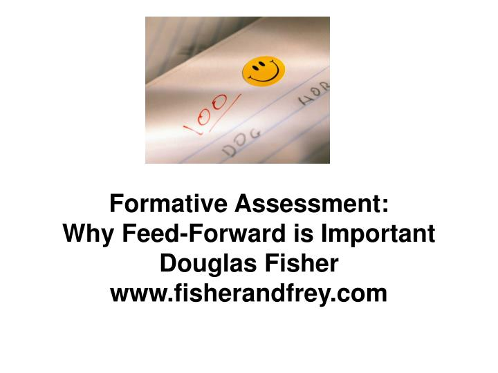 Formative assessment why feed forward is important douglas fisher www fisherandfrey com