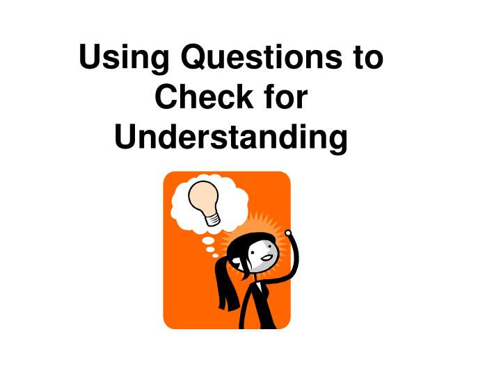 Using Questions to Check for Understanding