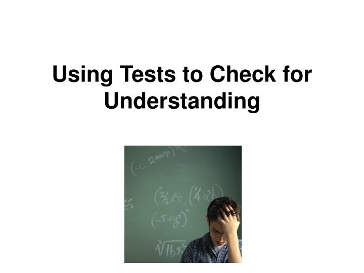 Using Tests to Check for Understanding